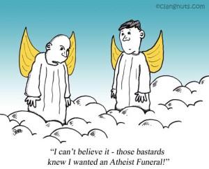 """""""No nie wierzę, te dranie wiedziały przecież, że chciałem ateistyczny pogrzeb!"""""""